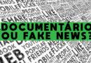 Documentário ou Fake News? – o falseamento do mundo social