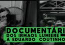 Documentário: Dos Irmãos Lumiere a Eduardo Coutinho
